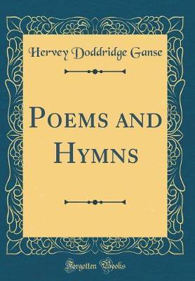 Poems and Hymns (Classic Reprint) by Hervey Doddridge Ganse image