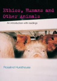 Ethics, Humans and Other Animals by Rosalind Hursthouse