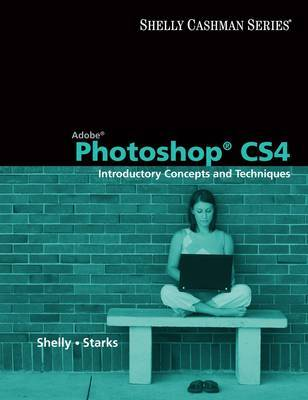 Adobe Photoshop Cs4: Introductory Concepts Techniques by Gary B Shelly image