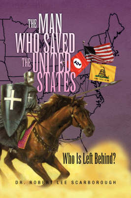 The Man Who Saved the United States: Who Is Left Behind? by Dr. Robert Lee Scarborough image