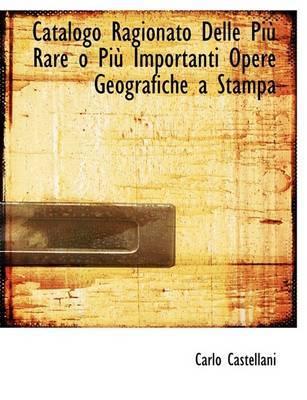 Catalogo Ragionato Delle PiA¹ Rare O PiA¹ Importanti Opere Geografiche a Stampa (Large Print Edition) by Carlo Castellani image