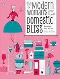 The Modern Woman's Guide to Domestic Bliss: Household Hints and Tips by Kirsten Matthew