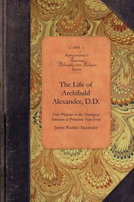 The Life of Archibald Alexander, D.D. by James Alexander
