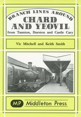Branch Lines Around Chard and Yeovil by Vic Mitchell