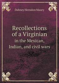 Recollections of a Virginian in the Mexican, Indian, and Civil Wars by Dabney Herndon Maury