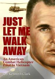 Just Let Me Walk Away by Ray Kenneth Clark