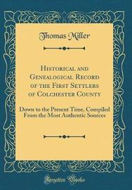 Historical and Genealogical Record of the First Settlers of Colchester County by Thomas Miller image