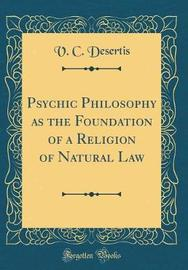 Psychic Philosophy as the Foundation of a Religion of Natural Law (Classic Reprint) by V C Desertis image