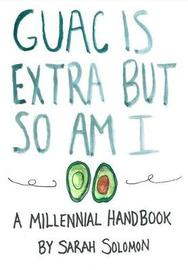 Guac Is Extra But So Am I by Sarah Solomon