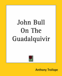 John Bull On The Guadalquivir by Anthony Trollope