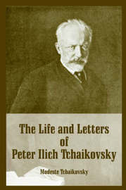 The Life and Letters of Peter Ilich Tchaikovsky by Modeste Tchaikovsky image