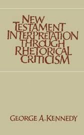 New Testament Interpretation Through Rhetorical Criticism by George A. Kennedy