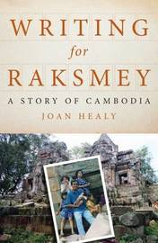 Writing for Raksmey by Joan Healy