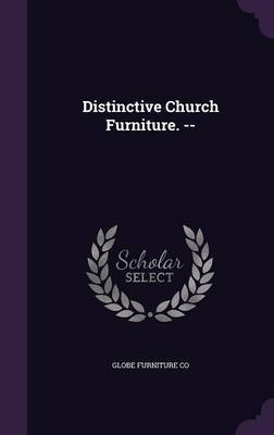 Distinctive Church Furniture. -- by Globe Furniture Co