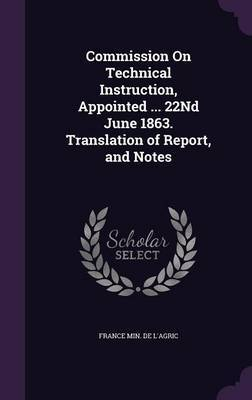 Commission on Technical Instruction, Appointed ... 22nd June 1863. Translation of Report, and Notes image