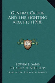 General Crook and the Fighting Apaches (1918) General Crook and the Fighting Apaches (1918) by Edwin L. Sabin