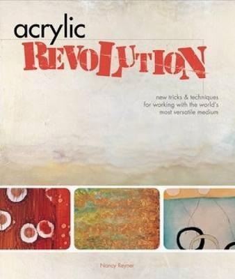 Acrylic Revolution by Nancy Reyner
