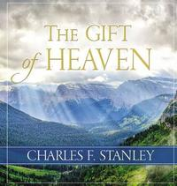 The Gift of Heaven by Charles Stanley