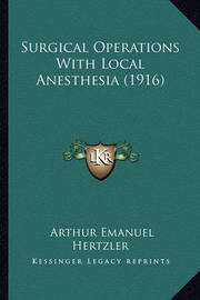 Surgical Operations with Local Anesthesia (1916) by Arthur Emanuel Hertzler