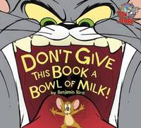 Don't Give This Book a Bowl of Milk! by Benjamin Bird