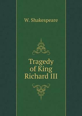 Tragedy of King Richard III by W Shakespeare