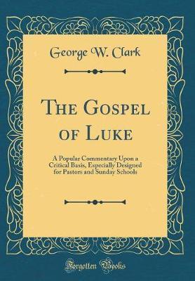 The Gospel of Luke by George W. Clark