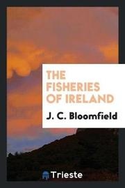 The Fisheries of Ireland by J C Bloomfield