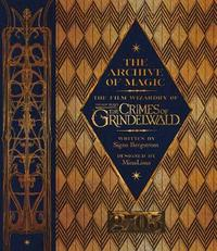 The Archive of Magic: the Film Wizardry of Fantastic Beasts: The Crimes of Grindelwald by Signe Bergstrom