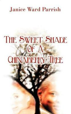 The Sweet Shade of a Chinaberry Tree by Janice, Ward Parrish