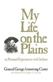 My Life on the Plains by George A. Custer