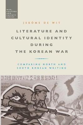 Literature and Cultural Identity during the Korean War by Jerome de Wit