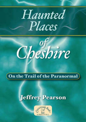 Haunted Places of Cheshire by Jeffrey Pearson image