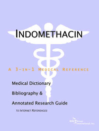 Indomethacin - A Medical Dictionary, Bibliography, and Annotated Research Guide to Internet References by ICON Health Publications