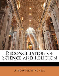 Reconciliation of Science and Religion by Alexander Winchell
