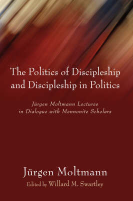 Politics of Discipleship and Discipleship in Politics by Jurgen Moltmann