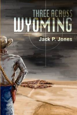 Three Across Wyoming by Jack Payne Jones