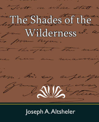 The Shades of the Wilderness by A Altsheler Joseph a Altsheler