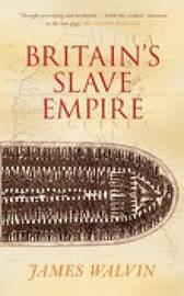 Britain's Slave Empire by James Walvin image