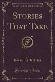 Stories That Take (Classic Reprint) by Grenville Kleiser