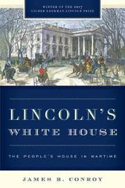 Lincoln's White House by James B Conroy
