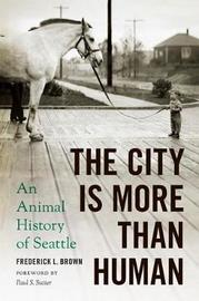 The City Is More Than Human by Frederick L Brown