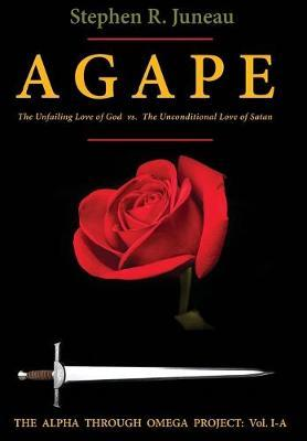AGAPE-Part A by Stephen R Juneau