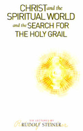 Christ and the Spiritual World and the Search for the Holy Grail by Rudolf Steiner image