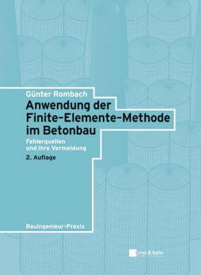 Anwendung Der Finite-elemente-methode Im Betonbau: Fehlerquellen Und Ihre Vermeidung by Gunter Rombach