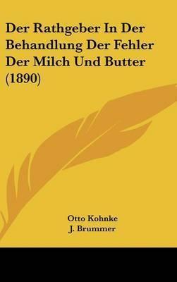 Der Rathgeber in Der Behandlung Der Fehler Der Milch Und Butter (1890) by Otto Kohnke
