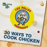 Breaking Bad - 30 Ways to Cook Chicken - A Cookbook by Breaking Bad