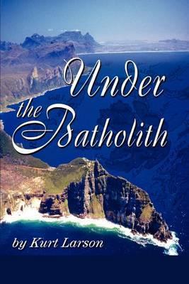 Under the Batholith by Kurt Larson image