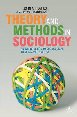 Theory and Methods in Sociology by John Hughes