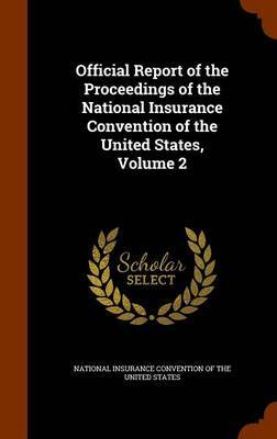 Official Report of the Proceedings of the National Insurance Convention of the United States, Volume 2