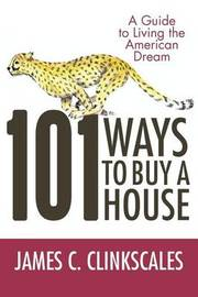 101 Ways to Buy a House by James C. Clinkscales